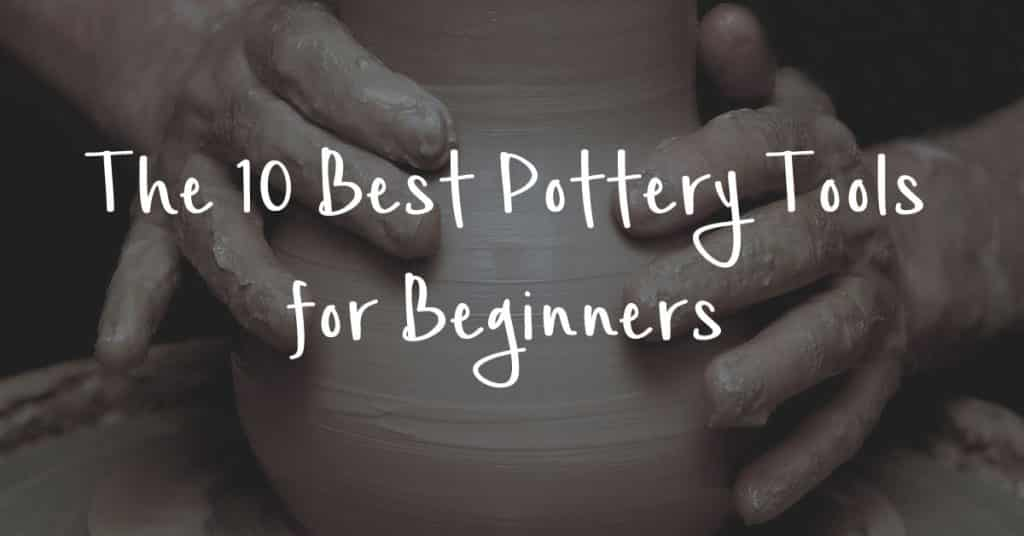 10-best-pottery-tools-for-beginners