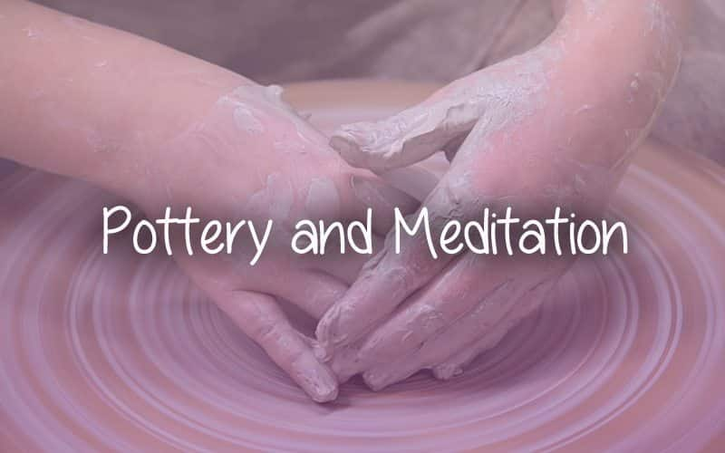 Pottery and Meditation